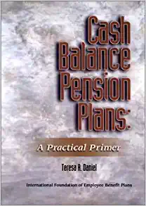 Cash Balance Plans: A Practical Primer by Teresa A. Daniel (Author), Mary Jo Brzezinski (Author), Mary Jo Bruzinski (Editor)