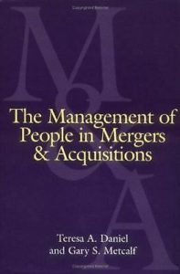 The Management of People in Mergers and Acquisitions, May 30, 2001 by Theresa A. Daniel (Author), Gary Metcalf (Author)