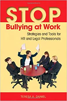 Stop Bullying at Work: Strategies and Tools for HR and Legal Professionals – Sept. 1 2009 by Teresa A. Daniel (Author)