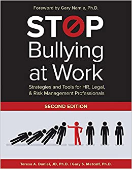 Stop Bullying at Work: Strategies and Tools for HR, Legal, & Risk Management Professionals – July 1 2016 by Teresa A. Daniel (Author), Gary S. Metcalf (Author)
